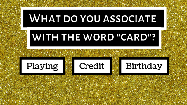 "What do you think of when you hear the word ""card""?"