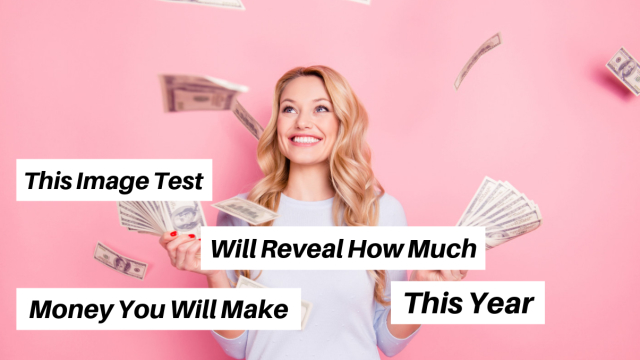 Judging on your first reaction to these images, we'll be able to accurately tell you how much money you'll be making. Are you in a wealth mind set? Let's find out