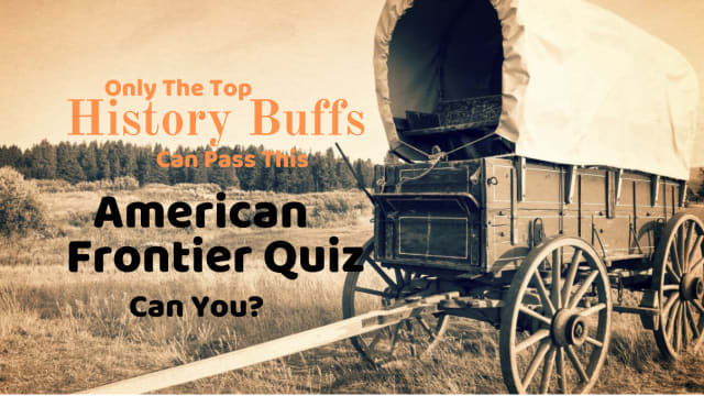The American Frontier from the 17th to 20th century is one of the most controversial and interesting periods in history. See if you are a history buff by taking this American Frontier quiz.