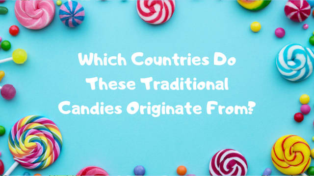 Which Countries Do These Traditional Candies Originate From?