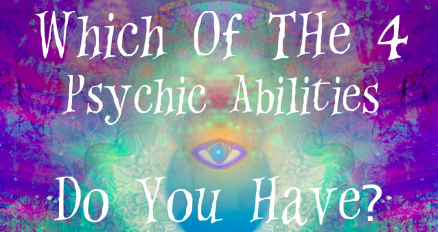 Which Of The 4 Psychic Abilities Do You Have?