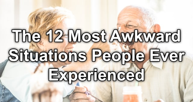 12 People Admit The Most Awkward Situation They've Ever Been Put In