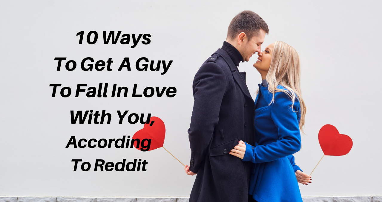 10 Ways To Get A Guy To Fall In Love With You, According To