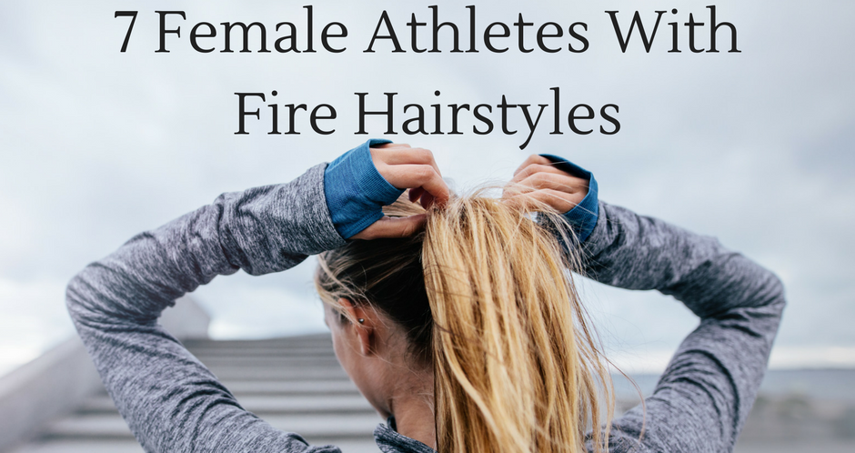 7 Female Athletes With Fire Hairstyles