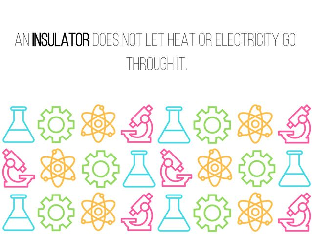 """Something that does not let heat or electricity go through it."""