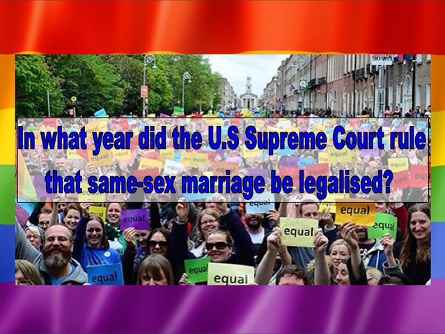 In what year did the U.S. Supreme Court rule that same-sex marriage be legalised?