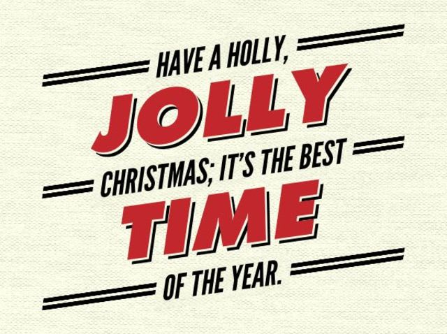 Have a holly, jolly Christmas; It's the best time of the year I don't know if there'll be snow but have a _____ of cheer