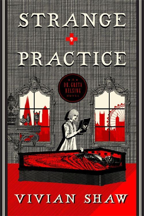Strange Practice: A Dr Greta Helsing Novel by Vivian Shaw